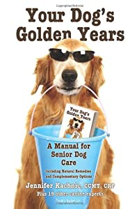 Your Dogs Golden Years - Manual For Senior Dog Care Including Natural Remedies And Complementary Options by Wallingford Vale Publishing