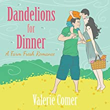Dandelions for Dinner: A Farm Fresh Romance, Book 4 Audiobook by Valerie Comer Narrated by Becky Doughty