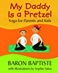 My Daddy Is a Pretzel: Yoga for Paren...