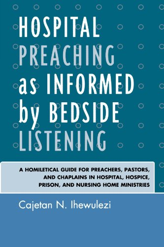 Hospital Preaching as Informed by Bedside Listening: A Homiletical Guide for Preachers, Pastors, and Chaplains in Hospit