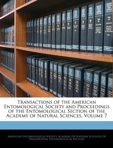 Transactions of the American Entomological Society and Proceedings of the Entomological Section of the Academy of Natural Sciences, Volume 7