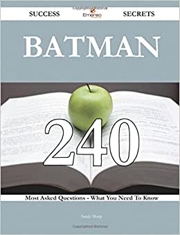 Batman 240 Success Secrets - 240 Most Asked Questions On Batman - What You Need To Know