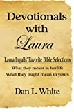 Devotionals With Laura: Laura Ingalls Favorite Bible Selections, What They Meant In Her Life, What They Might Mean In Yours