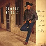 Carrying Your Love With Me ~ George Strait