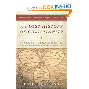 The Lost History of Christianity: The Thousand-Year Golden Age of the Church in the Middle East, Africa, and... by Philip Jenkins