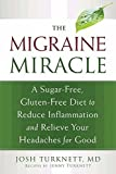 The Migraine Miracle: A Sugar-Free, Gluten-Free, Ancestral Diet to Reduce Inflammation and Relieve Your Headaches for Good
