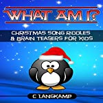 What Am I? Riddles and Brain Teasers for Kids, Christmas Songs Edition: Trivia For Kids, Book 1 | C Langkamp