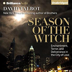 Season of the Witch: Enchantment, Terror, and Deliverance in the City of Love | [David Talbot]