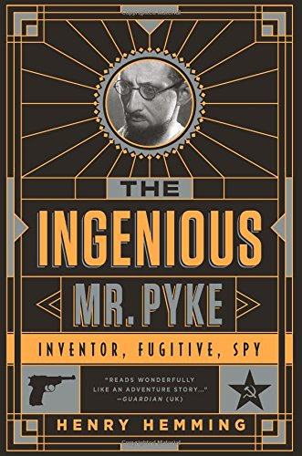 The Ingenious Mr. Pyke: Inventor, Fugitive, Spy