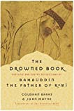 The Drowned Book: Ecstatic and Earthy Reflections of Bahauddin, the Father of Rumi (0060750634) by Barks, Coleman