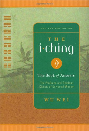 The I Ching: The Book of Answers New Revised Edition