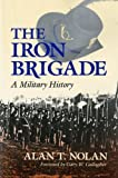 The Iron Brigade: A Military History (Great Lakes Connections: The Civil War)