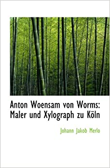anton woensam von worms maler und xylograph zu k ln johann jakob merlo 9781110024193 amazon. Black Bedroom Furniture Sets. Home Design Ideas