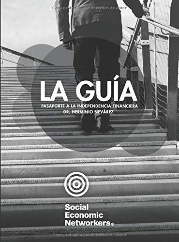 La Guía Pasaporte a la Independencia Financiera  [Nevárez, Dr. Herminio] (Tapa Blanda)
