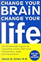 Change Your Brain, Change Your Life - Breakthrough Program For Conquering Anxiety, Depression, Obsessiveness, Anger, Impulsiven