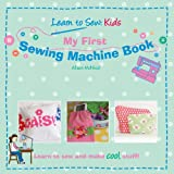 img - for My First Sewing Machine Book: Learn To Sew: Kids book / textbook / text book