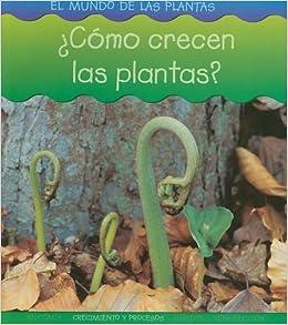 ¿Cómo crecen las plantas? (El mundo de las plantas
