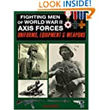 Fighting Men of World War II, Volume I: Axis Forces--Uniforms, Equipment, and Weapons (Fighting Men of World War...
