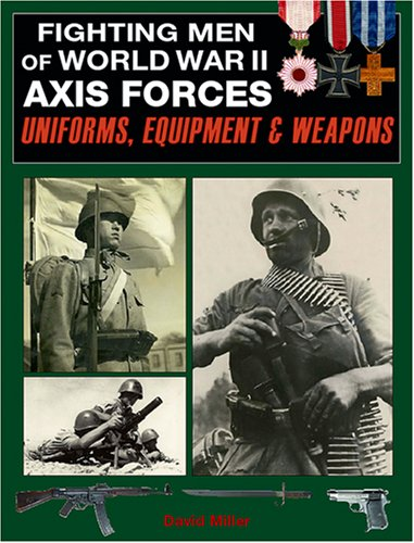 Fighting Men of World War II: Vol.1, Axis Forces - Uniforms, Equipment, and Weapons PDF