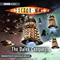Doctor Who: The Dalek Conquests Radio/TV Program by BBC Audiobooks Narrated by Nicholas Briggs