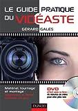 Le guide pratique du vidéaste : matériel, tournage et montage, apprenez à filmer comme un pro