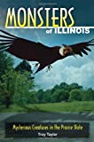Monsters of Illinois: Mysterious Creatures in the Prairie State (0811736407) by Taylor, Troy