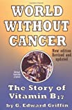 img - for World Without Cancer: The Story of Vitamin B17 by G. Edward Griffin Revised Edition (2/13/2010) book / textbook / text book