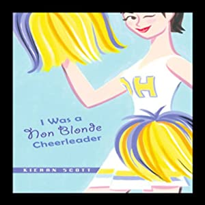 I Was a Non-Blonde Cheerleader | [Kieran Scott]