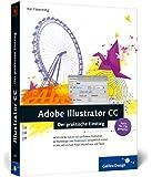 Adobe Illustrator CC: Der praktische Einstieg, auch für CS6 geeignet (Galileo Design)