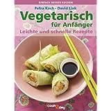 """Vegetarisch f�r Anf�nger. Leichte und schnelle Rezepte (einfach besser kochen 2)von """"Petra Koch"""""""