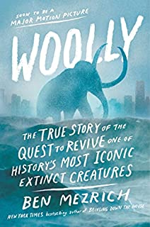 Book Cover: Woolly: The True Story of the De-Extinction of One of History's Most Iconic Creatures
