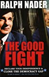 The Good Fight: Declare Your Independence and Close the Democracy Gap (0060779551) by Ralph Nader