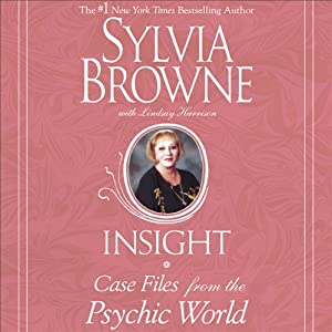 Insight: Case Files from the Psychic World | [Sylvia Browne]