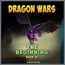 Dragon Wars - The Beginning: Minecraft Dragon Wars - An Unofficial Minecraft Novel Series Book 1 (       UNABRIDGED) by Amplified Publishing Narrated by Heather Smith