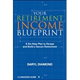 Your Retirement Income Blueprint: A Six-Step Plan to Design and Build a Secure Retirementby Daryl Diamond