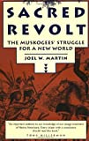 Sacred Revolt: The Muskogees' Struggle for a New World (0807054038) by Martin, Joel