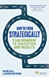 How to Think Strategically: Strategy - Your Roadmap to Innov...