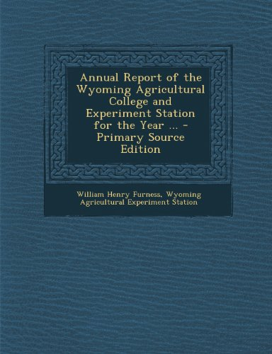 Annual Report of the Wyoming Agricultural College and Experiment Station for the Year ...