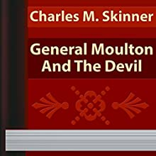 Charles M. Skinner: General Moulton and the Devil (       UNABRIDGED) by Charles Skinner Narrated by Sofia Bezuglova