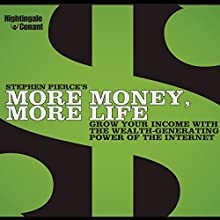 More Money, More Life: Grow Your Income with the Wealth-Generating Power of the Internet  by Stephen Pierce Narrated by Stephen Pierce