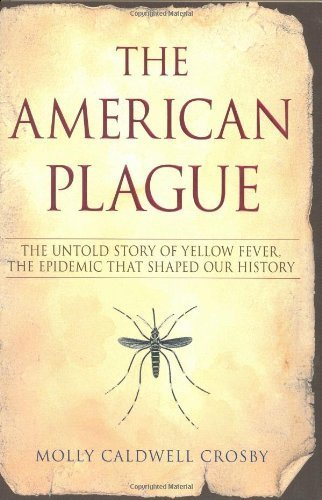 The American Plague The Untold Story Of Yellow Fever The Epidemic That Shaped Our Story