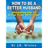 How to Be a Better Husband: Stepping Up to Save Your Marriage