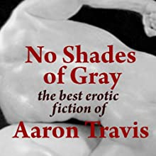 No Shades of Gray: The Best Erotic Fiction of Aaron Travis (       UNABRIDGED) by Aaron Travis Narrated by Kevin Conner