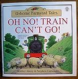 Oh No! Train Can't Go (Usborne Farmyard Tales) (0439336902) by Heather Amery
