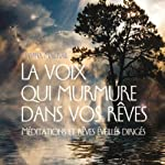 La voix qui murmure dans vos rêves: Méditations et rêves éveillés dirigés | Davina Mackail