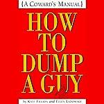 How to Dump a Guy: A Coward's Manual | Kate Fillion,Ellen Ladowsky