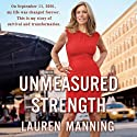 Unmeasured Strength (       UNABRIDGED) by Lauren Manning Narrated by Lauren Manning