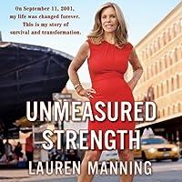 Unmeasured Strength (       UNABRIDGED) by Lauren Manning Narrated by Lauren Manning