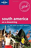 Lonely Planet Lonely Planet South America on a shoestring: Big Trips on Small Budgets (Travel Guide)