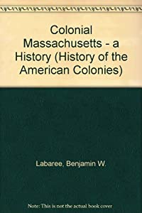 Colonial Massachusetts: A History (History of the American Colonies) by Benjamin Woods Labaree